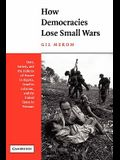 How Democracies Lose Small Wars: State, Society, and the Failures of France in Algeria, Israel in Lebanon, and the United States in Vietnam