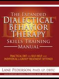 The Expanded Dialectical Behavior Therapy Skills Training Manual: Practical DBT for Self-Help, and Individual & Group Treatment Settings