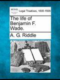 The Life of Benjamin F. Wade.