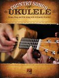 Country Songs for Ukulele: Strum, Sing, and Pick Along with 30 Country Classics!
