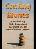 Casting Stones a Small Group Bible Study about Judgment and the Pain of Feeling Judged