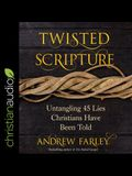 Twisted Scripture Lib/E: Untangling 45 Lies Christians Have Been Told