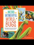 The Weird and Wonderful World of Bugs: A Book about Beetles, Butterflies, and Other Fascinating Insects