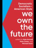 We Own the Future: Democratic Socialism--American Style