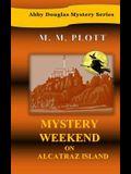 Mystery Weekend on Alcatraz Island: Abby Douglas Mystery Series