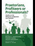 Praetorians, Profiteers or Professionals? Studies on the Militaries of Myanmar and Thailand