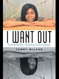 I Want Out: My Life and the Word - God Working to Fulfill His Purpose