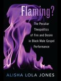 Flaming?: The Peculiar Theopolitics of Fire and Desire in Black Male Gospel Performance