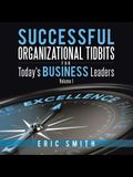 Successful Organizational Tidbits for Today's Business Leaders: Volume I