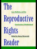 The Reproductive Rights Reader: Law, Medicine, and the Construction of Motherhood