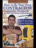 How to Be Your Own Contractor and Save Thousands on Your New House or Renovation: While Keeping Your Day Job: With Companion CD-ROM Revised 2nd Editio