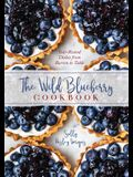 The Blueberry Cookbook: Year-Round Recipes from Field to Table