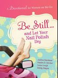 Be Still and Let Your Nail Polish Dry - Devotional