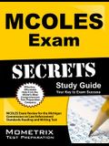 MCOLES Secrets Study Guide: MCOLES Exam Review for the Michigan Commission on Law Enforcement Standards Reading and Writing Test