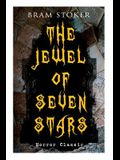 THE JEWEL OF SEVEN STARS (Horror Classic): Thrilling Tale of a Weird Scientist's Attempt to Revive an Ancient Egyptian Mummy