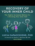 Recovery of Your Inner Child Lib/E: The Highly Acclaimed Method for Liberating Your Inner Self