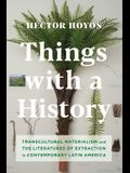 Things with a History: Transcultural Materialism and the Literatures of Extraction in Contemporary Latin America