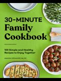 30-Minute Family Cookbook: 100 Simple and Healthy Recipes to Enjoy Together