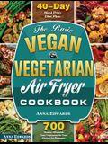 The Basic Vegan & Vegetarian Air Fryer Cookbook: 700 Healthy Affordable Tasty Vegetarian Air Fryer Recipes for Beginners with 40 Days Meal Prep Diet P