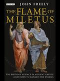 Flame of Miletus: The Birth of Science in Ancient Greece (and How It Changed the World)