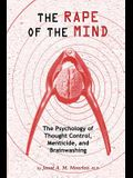 The Rape of the Mind: The Psychology of Thought Control, Menticide, and Brainwashing