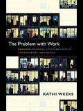 The Problem with Work: Feminism, Marxism, Antiwork Politics, and Postwork Imaginaries