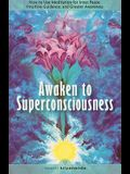 Awaken to Superconsciousness: How to Use Meditation for Inner Peace, Intuitive Guidance, and Greater Awareness