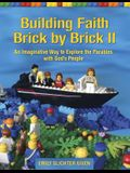 Building Faith Brick by Brick II: An Imaginative Way to Explore the Parables with God's People