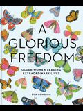 A Glorious Freedom: Older Women Leading Extraordinary Lives (Gifts for Grandmothers, Books for Middle Age, Inspiring Gifts for Older Women