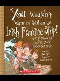 You Wouldn't Want to Sail on an Irish Famine Ship!: A Trip Across the Atlantic You'd Rather Not Make