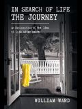 In Search of Life the Journey: An Exploration of the Idea of Life After Death