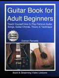 Guitar Book for Adult Beginners: Teach Yourself How to Play Famous Guitar Songs, Guitar Chords, Music Theory & Technique (Book & Streaming Video Lesso