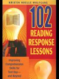 102 Reading Response Lessons: Improving Comprehension Skills for Test Day--And Beyond