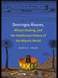 Domingos Alvares, African Healing, and the Intellectual History of the Atlantic World