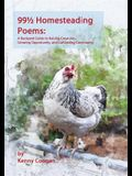 99 1/2 Homesteading Poems: A Backyard Guide to Raising Creatures, Growing Opportunity, and Cultivating Community