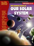 The Complete Book of Our Solar System, Grades 1 - 3