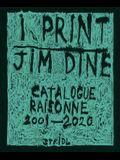 Jim Dine: I Print: Catalogue Raisonné of Prints, 2001-2020