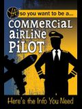 So You Want to Be a Commercial Airline Pilot: Here's the Info You Need