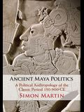 Ancient Maya Politics: A Political Anthropology of the Classic Period 150-900 Ce