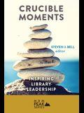 Crucible Moments: Inspiring Library Leadership