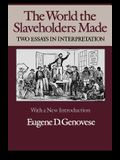 The World Slaveholders Made: Two Essays in Interpretation