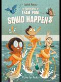 The Adventures of Team Pom: Squid Happens: Book 1