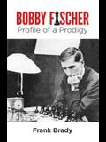 Bobby Fischer: Profile of a Prodigy (Revised Edition)