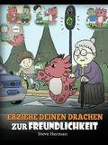 Erziehe deinen Drachen zur Freundlichkeit: (Train Your Dragon To Be Kind) Eine süße Geschichte, die Kindern beibringt, freundlich, freigiebig und aufm
