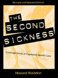 Second Sickness: Contradictions of Capitalist Health Care: Contradictions of Capitalist Health Care (Revised)