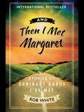 And Then I Met Margaret: Stories of Ordinary Gurus I've Met