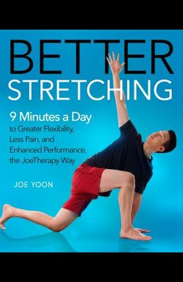 Better Stretching: 9 Minutes a Day to Greater Flexibility, Less Pain, and Enhanced Performance, the Joetherapy Way