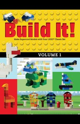 Build It! Volume 1: Make Supercool Models with Your Lego(r) Classic Set