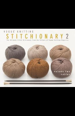 The Vogue® Knitting Stitchionary™ Volume Two: Cables: The Ultimate Stitch Dictionary from the Editors of Vogue® Knitting Magazine (Vogue Knitting Stitchionary Series)