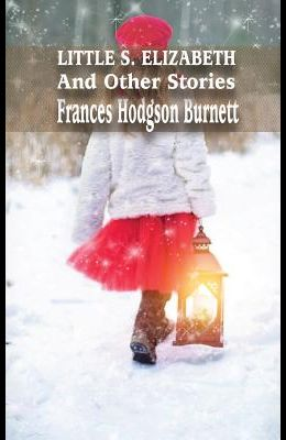 Little S. Elizabeth And Other Stories